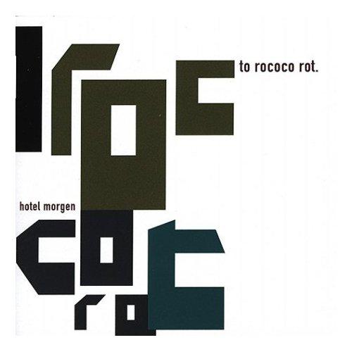 To Rococo Rot., Hotel Morgen, 2004